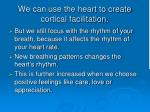 we can use the heart to create cortical facilitation
