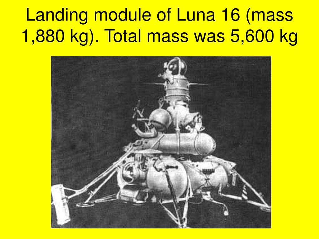 Landing module of Luna 16 (mass 1,880 kg). Total mass was 5,600 kg
