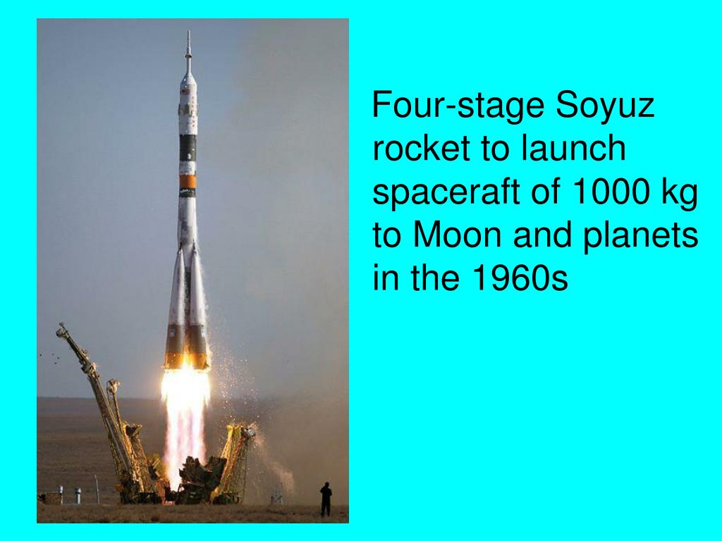 Four-stage Soyuz  			    rocket to launch 		    	    spaceraft of 1000 kg 		    to Moon and planets 		    in the 1960s