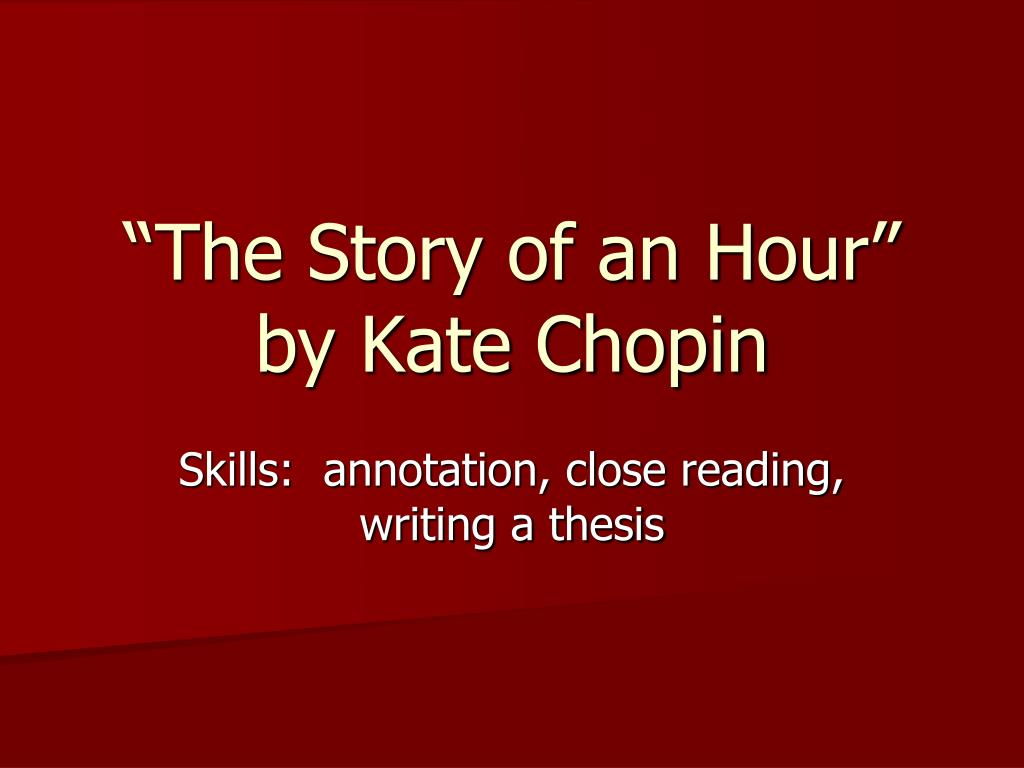 analysis of atmosphere in kate chopins the The story of an hour by: kate chopin  here's where you'll find analysis of the story as a whole themes motifs symbols  test your knowledge of the story of an hour with our quizzes and study questions, or go further with essays on the context and background and links to the best resources around the web.
