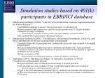 simulation studies based on 401 k participants in ebri ici database