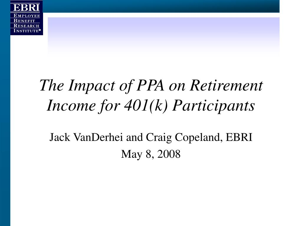 the impact of ppa on retirement income for 401 k participants l.