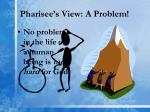pharisee s view a problem