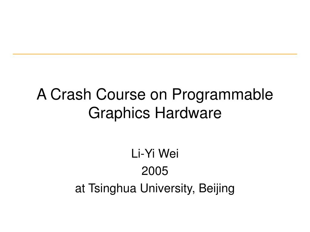 a crash course on programmable graphics hardware l.