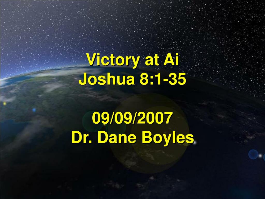 victory at ai joshua 8 1 35 09 09 2007 dr dane boyles l.