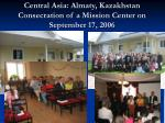 central asia almaty kazakhstan consecration of a mission center on september 17 2006