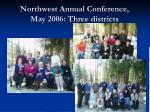 northwest annual conference may 2006 three districts