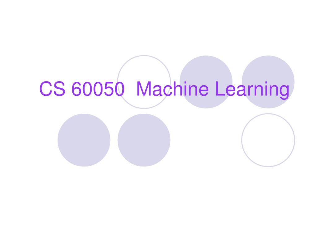 cs 60050 machine learning l.