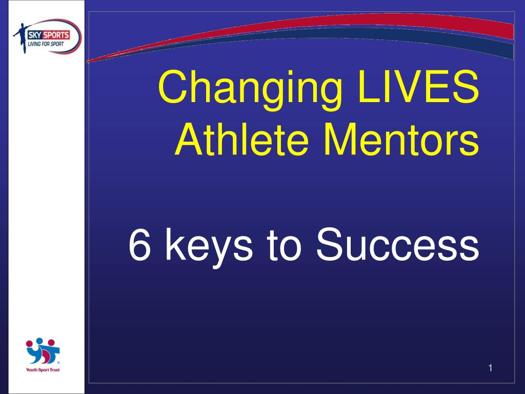 changing lives athlete mentors 6 keys to success l.