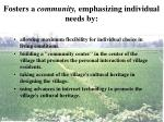 fosters a community emphasizing individual needs by