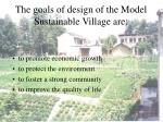 the goals of design of the model sustainable village are