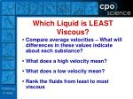 which liquid is least viscous