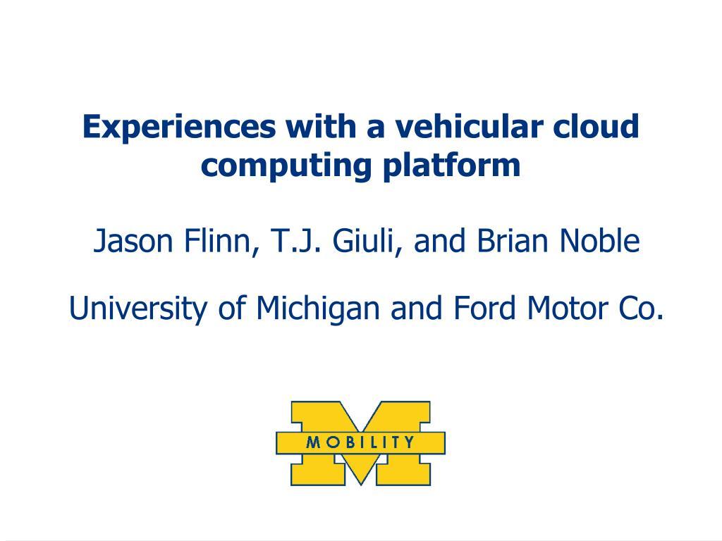 experiences with a vehicular cloud computing platform l.