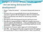 dangers of donor driven results agenda are we being distracted from development