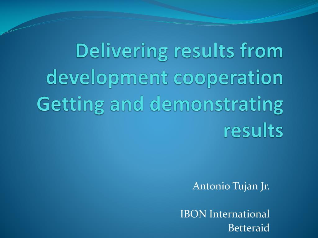 delivering results from development cooperation getting and demonstrating results l.