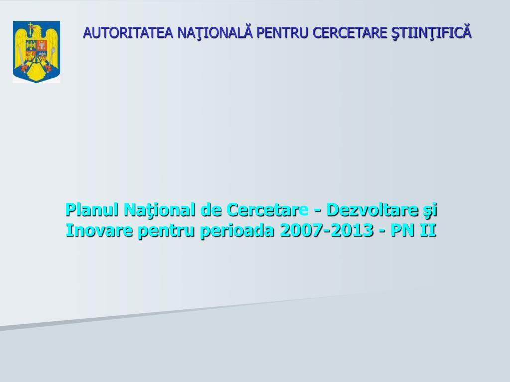 planul na ional de cercetar e dezvoltare i inovare pentru perioada 2007 2013 pn ii l.