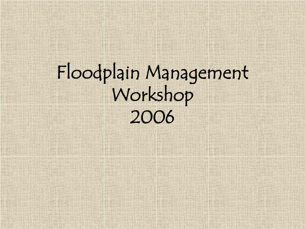 floodplain management workshop 2006 l.