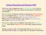 testing monomials and monotone dnf