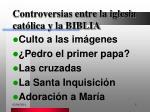 controversias entre la iglesia cat lica y la biblia