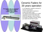 ceramic faders for 20 years operation