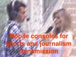 mobile consoles for sports and journalism transmission