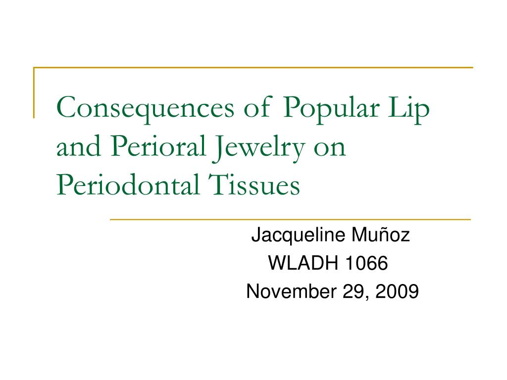 consequences of popular lip and perioral jewelry on periodontal tissues l.