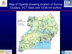 map of uganda showing location of survey clusters vct sites and 15 30 km buffers