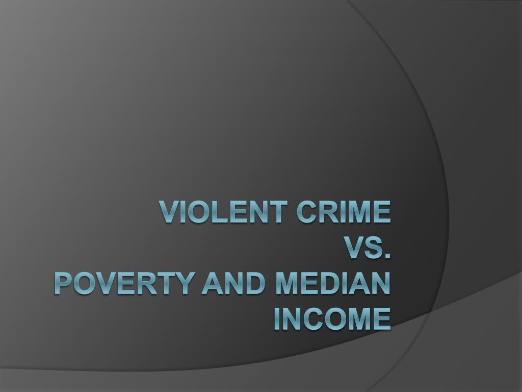 violent crime vs poverty and median income l.