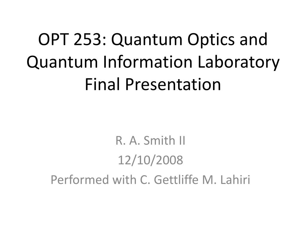 opt 253 quantum optics and quantum information laboratory final presentation l.