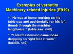 examples of verbatim machinery related injuries e919