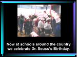 now at schools around the country we celebrate dr seuss s birthday