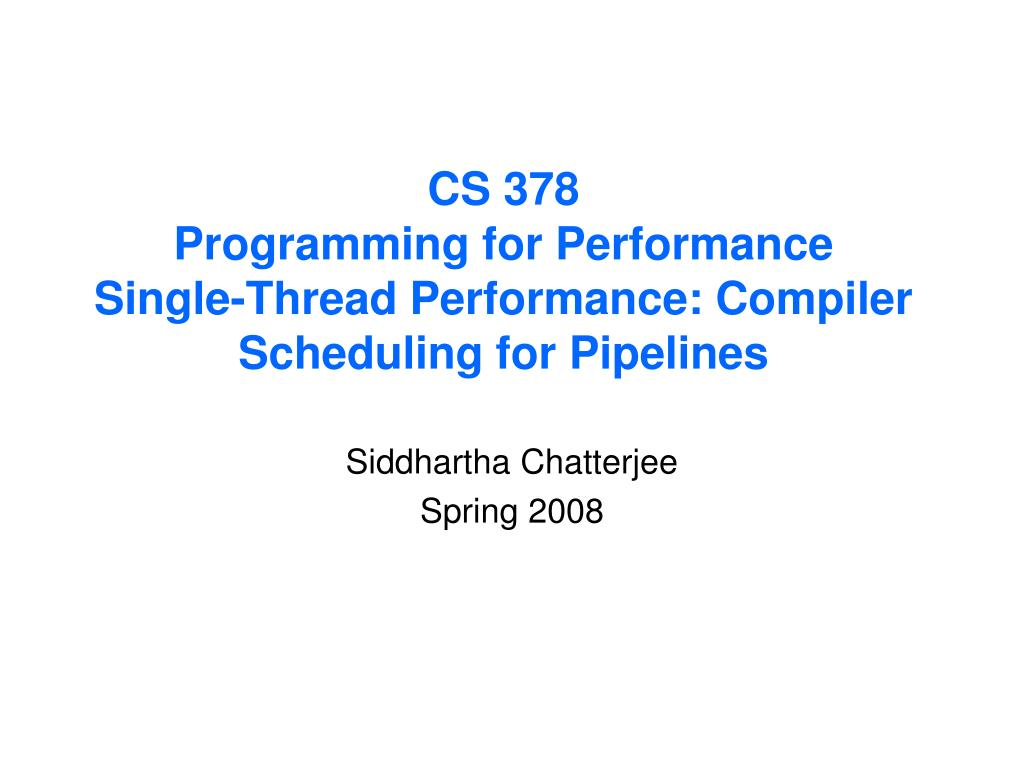 Ppt Cs 378 Programming For Performance Single Thread Performance Compiler Scheduling For Pipelines Powerpoint Presentation Id 784347