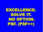 excellence solve it no option psf psf