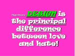 hypothesis design is the p rincipal difference between love and hate