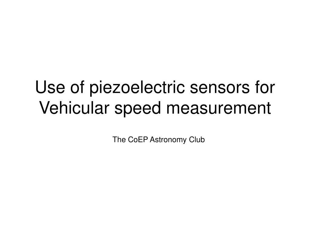 use of piezoelectric sensors for vehicular speed measurement l.