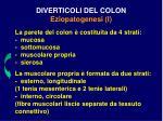diverticoli del colon eziopatogenesi i