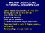 malattia diverticolare sintomatica non complicata