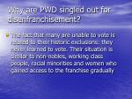 why are pwd singled out for disenfranchisement16