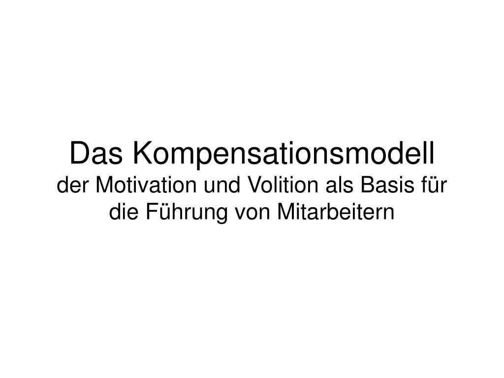 das kompensationsmodell der motivation und volition als basis f r die f hrung von mitarbeitern l.