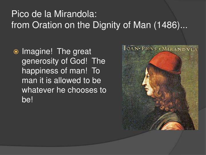 """a review of pico della mirandolas oration on the dignity of man Free essay: oration on the dignity of man: analysis pico della mirandola in his work, """"oration on the dignity of man"""", re-evaluates humanism and humans in."""