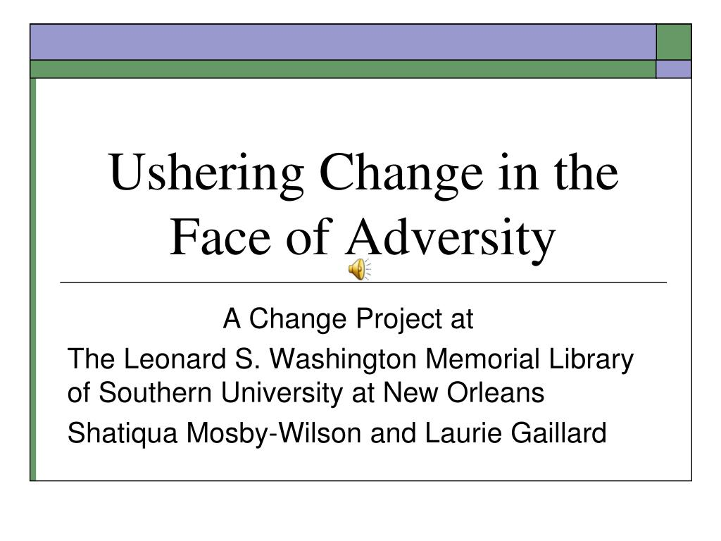 ushering change in the face of adversity l.