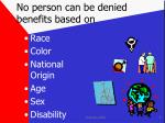no person can be denied benefits based on