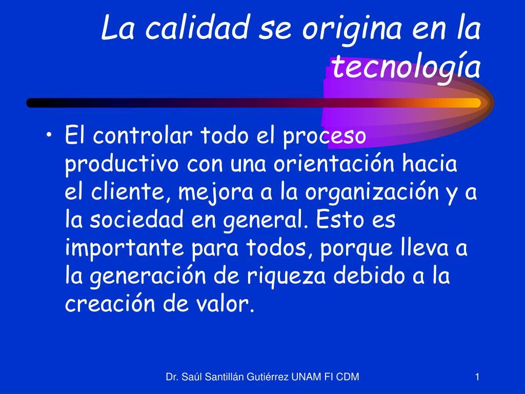 la calidad se origina en la tecnolog a l.