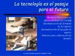 la tecnolog a es el pasaje para el futuro7