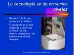 la tecnolog a se da en varios niveles11