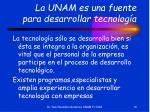 la unam es una fuente para desarrollar tecnolog a