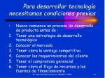 para desarrollar tecnolog a necesitamos condiciones previas