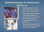 disadvantages of veterinary medicine