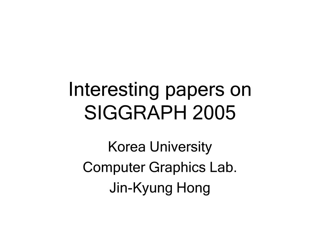 interesting papers on siggraph 2005 l.