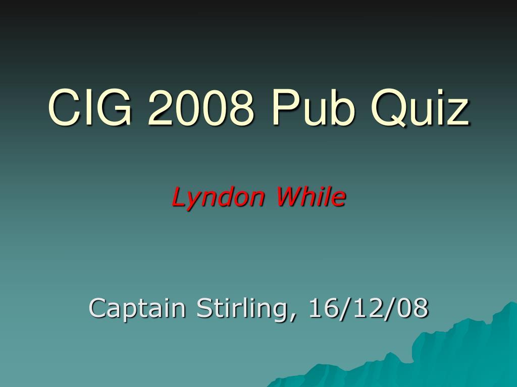 cig 2008 pub quiz l.